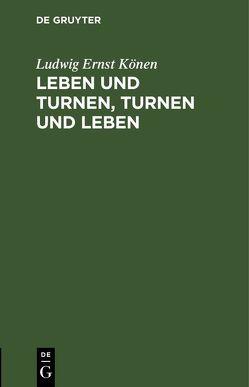 Leben und Turnen, Turnen und Leben von Könen,  Ludwig Ernst