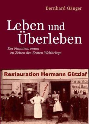 Leben und Überleben von Gänger,  Bernhard