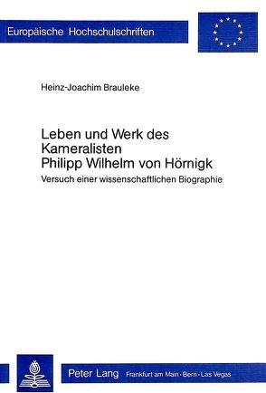 Leben und Werk des Kameralisten Philipp Wilhelm von Hörnigk von Brauleke,  Heinz-Joachim