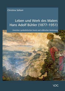 Leben und Werk des Malers Hans Adolf Bühler (1877-1951) von Soltani,  Christina