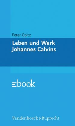 Leben und Werk Johannes Calvins von Opitz,  Peter