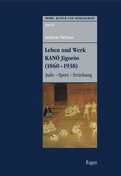Leben und Werk KANO Jigoros (1860-1938) von Niehaus,  Andreas
