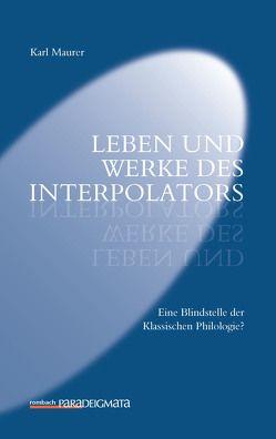 Leben und Werke des Interpolators von Maurer,  Karl