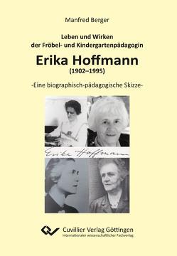 Leben und Wirken der Fröbel- und Kindergartenpädagogin Erika Hoffmann (1902–1995) von Berger,  Manfred