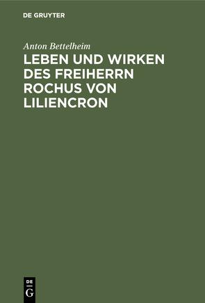 Leben und Wirken des Freiherrn Rochus von Liliencron von Bettelheim,  Anton