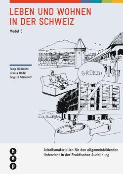 Leben und Wohnen in der Schweiz | Modul 5 (Neuauflage) von Hodel Geiger,  Ursula, Rüdisühli,  Tanja, Steinhoff,  Brigitte