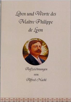 Leben und Worte des Maître Philippe de Lyon von Haehl,  Alfred, Müller-Braun,  Heidrun