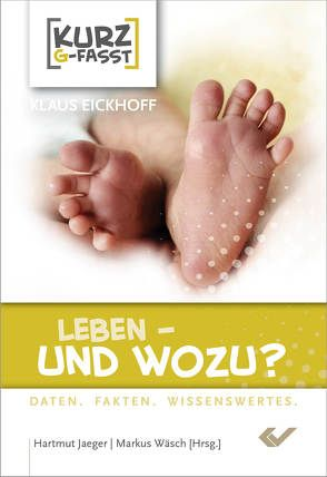 Leben – und wozu? von Eickhoff,  Klaus, Jaeger,  Hartmut, Wäsch,  Markus