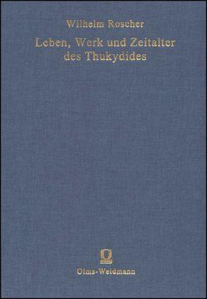 Leben, Werk und Zeitalter des Thukydides von Roscher,  Wilhelm Heinrich (Hrsg.)