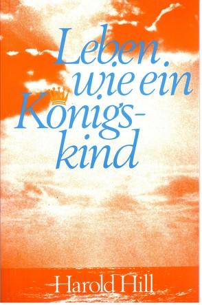 Leben wie ein Königskind von Arndt,  Hans J, Hill,  Harold, Schablowski,  Karl H