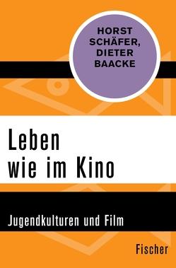 Leben wie im Kino von Baacke,  Dieter, Schaefer,  Horst