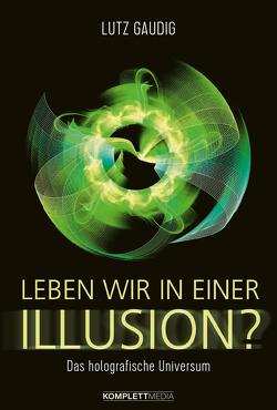 Leben wir in einer Illusion? von Gaudig,  Lutz