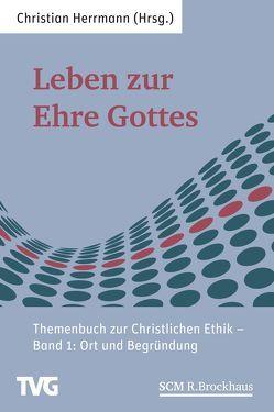 Leben zur Ehre Gottes – Band 1 von Herrmann,  Christian