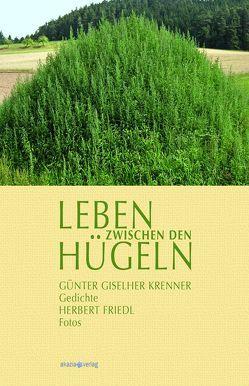 Leben zwischen den Hügeln von Friedl,  Herbert, Krenner,  Günter Giselher