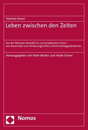 Leben zwischen den Zeiten von Becker,  Peter, Simon,  Heide, Simon,  Helmut