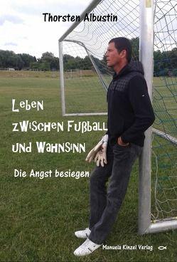 Leben zwischen Fußball und Wahnsinn von Albustin,  Thorsten
