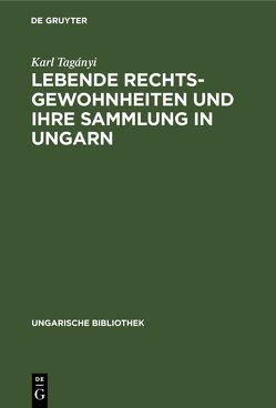 Lebende Rechtsgewohnheiten und ihre Sammlung in Ungarn von Tagányi,  Karl