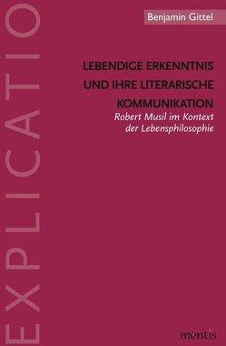 Lebendige Erkenntnis und ihre literarische Kommunikation von Gittel,  Benjamin