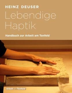 Lebendige Haptik. Handbuch zur Arbeit am Tonfeld von Deuser,  Heinz