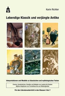 Lebendige Klassik und verjüngte Antike von Richter,  Karin
