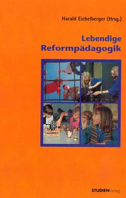 Lebendige Reformpädagogik von Eichelberger,  Harald