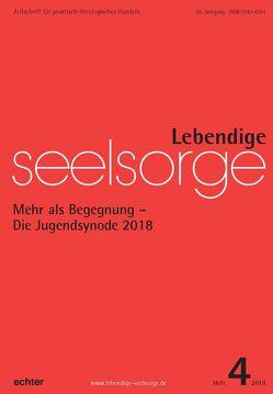 Lebendige Seelsorge 4/2018 von Garhammer,  Erich, Wustmans,  Hildegard