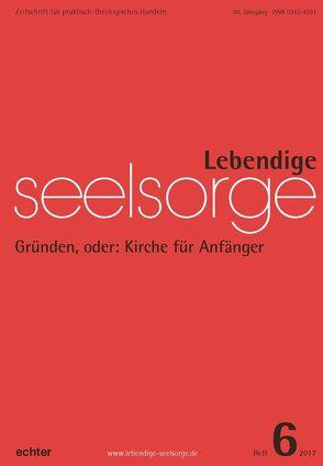 Lebendige Seelsorge 6/2017 von Garhammer,  Erich, Sellmann,  Matthias