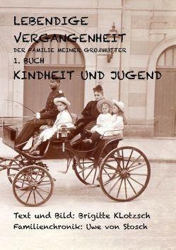 Lebendige Vergangenheit der Familie meiner Großmutter von Klotzsch,  Brigitte, Stosch,  Uwe von