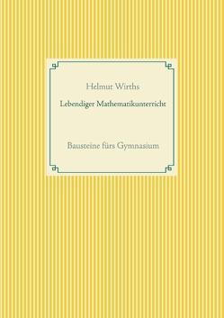 Lebendiger Mathematikunterricht von Wirths,  Helmut