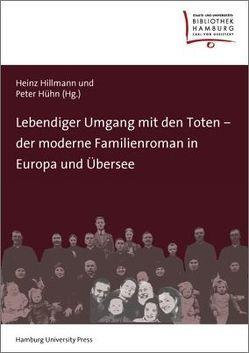 Lebendiger Umgang mit den Toten – der moderne Familienroman in Europa und Übersee von Hillmann,  Heinz, Hühn,  Peter
