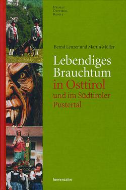 Lebendiges Brauchtum in Osttirol und im Südtiroler Pustertal von Lenzer,  Bernd, Müller,  Martin