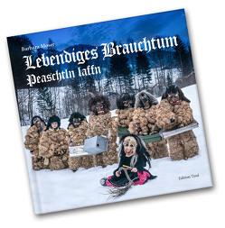 Lebendiges Brauchtum – Peaschtln laffn von Moser,  Barbara