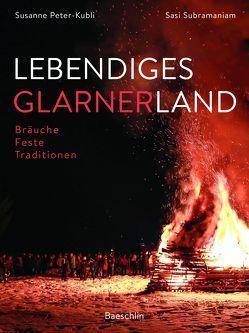 Lebendiges Glarnerland von Peter-Kubli,  Susanne, Subramaniam,  Sasi