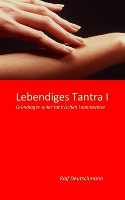 Lebendiges Tantra I von Deutschmann,  Ralf