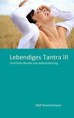 Lebendiges Tantra III von Deutschmann,  Ralf