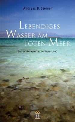 Lebendiges Wasser am Toten Meer von Steiner,  Andreas B.