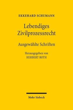 Lebendiges Zivilprozessrecht von Roth,  Herbert, Schumann,  Ekkehard