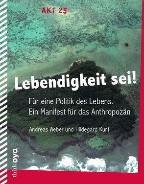 Lebendigkeit sei! von Fersterer,  Matthias, Heimrath,  Johannes, Kurt,  Hildegard, Mallien,  Lara, Weber,  Andreas