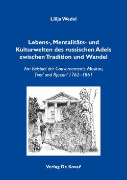 Lebens-, Mentalitäts- und Kulturwelten des russischen Adels zwischen Tradition und Wandel von Wedel,  Lilija