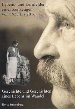 Lebens- und Lernfelder eines Zeitzeugen: 1933 – 1916 von Stukenberg,  Horst