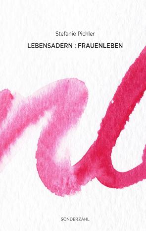 Lebensadern : Frauenleben von Pichler,  Stefanie