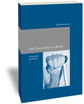 Lebensalter und Recht / Das Vierte Alter im Recht von Brunozzi,  Kathrin