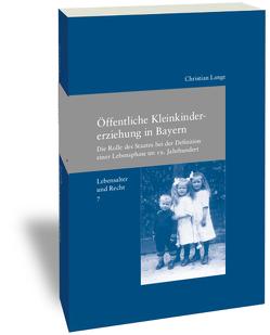 Lebensalter und Recht / Öffentliche Kleinkindererziehung in Bayern von Lange,  Christian