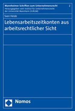 Lebensarbeitszeitkonten aus arbeitsrechtlicher Sicht von Heide,  Sven