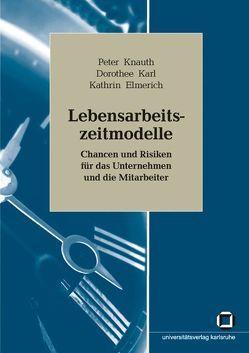 Lebensarbeitszeitmodelle : Chancen und Risiken für das Unternehmen und die Mitarbeiter von Elmerich,  Kathrin, Karl,  Dorothee, Knauth,  Peter