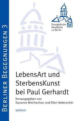 LebensArt und Sterbenskunst – Paul Gerhardt von Bunners,  Christian, Henkys,  Jürgen, Huber,  Wolfgang, Lehmann,  Hartmut, Ueberschär ,  Ellen, Weichenhan,  Susanne