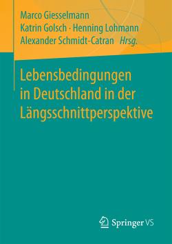 Lebensbedingungen in Deutschland in der Längsschnittperspektive von Gießelmann,  Marco, Golsch,  Katrin, Lohmann,  Henning, Schmidt-Catran,  Alexander