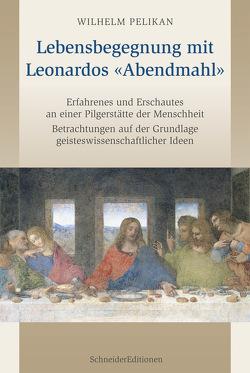 Lebensbegegnung mit Leonardos «Abendmahl» von Pelikan,  Wilhelm
