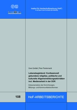 Lebensbegleitend: Konfessionell gebundene religiöse, politische und kulturelle Allgemeinbildungsaktivitäten incl. Medienarbeit in der DDR von Grelak,  Uwe, Pasternack,  Peer