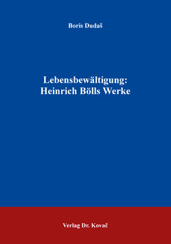 Lebensbewältigung: Heinrich Bölls Werke von Dudaš,  Boris